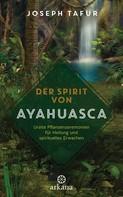 Joseph Tafur: Der Spirit von Ayahuasca