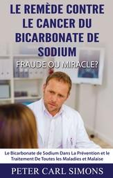 Le Remède Contre Le Cancer du Bicarbonate De Sodium - Fraude ou Miracle? - Le Bicarbonate de Sodium Dans La Prévention et le Traitement De Toutes les Maladies et Malaise
