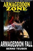 Bernd Teuber: Armageddon Fall (Prequel zur Endzeit-Serie Armageddon Zone) ★★★★★