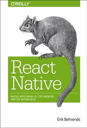 React Native - Native Apps parallel für Android und iOS entwickeln