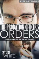 Crystal White: The Probation Officer's Orders - A Kinky Alpha Male BDSM Short Story From Steam Books