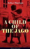 Arthur Morrison: A CHILD OF THE JAGO (Modern Classics Series)