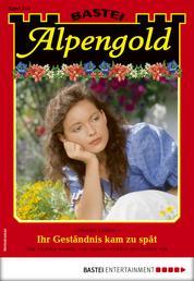 Alpengold 316 - Heimatroman - Ihr Geständnis kam zu spät
