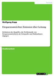 Frequenzumrichter. Emission über Leitung - Definition des Begriffes, die Problematik von Frequenzumrichtern als Störquelle und Maßnahmen dagegen