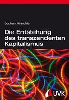 Jochen Hirschle: Die Entstehung des transzendenten Kapitalismus