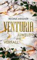 Regina Meißner: Venturia (Band 1): Juwelen und Verfall ★★★★