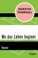 Kerstin Thorvall: Wo das Leben beginnt