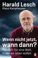 Harald Lesch: Wenn nicht jetzt, wann dann? ★★★