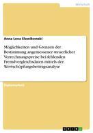 Anna Lena Slowikowski: Möglichkeiten und Grenzen der Bestimmung angemessener steuerlicher Verrechnungspreise bei fehlenden Fremdvergleichsdaten mittels der Wertschöpfungsbeitragsanalyse