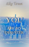 Ally Trust: YOU ARE MY DISASTER