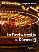 Siegfried Maaß: Ins Paradies kommt nie ein Karussell