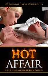 Hot Affair - Eine Affäre mit dem eigenen Partner - 40 tabulos offene Kurzgeschichten