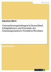 Unternehmensgründungen in Deutschland. Erfolgsfaktoren und Potentiale des Gründungsstandorts Nordrhein-Westfalen