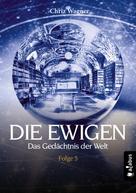 Chriz Wagner: DIE EWIGEN. Das Gedächtnis der Welt ★★★★