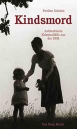 Kindsmord - Authentische Kriminalfälle aus der DDR