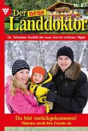 Der neue Landdoktor 87 – Arztroman - Du bist zurückgekommen!