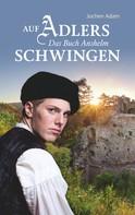 Jochen Adam: Auf Adlers Schwingen Das Buch Anshelm