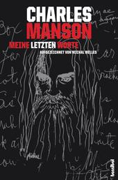 Charles Manson - Meine letzten Worte - Grausame Innenansichten