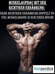 Muskelaufbau mit der richtigen Ernährung - Dank richtiger Ernährung doppelt so viel Muskelmasse in nur einer Woche