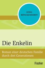 Die Enkelin - Roman einer deutschen Familie durch drei Generationen