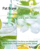 Pat Brave: Zitronensaftkur. Detox. A wie Ahornsirup und Z wie Zitrone