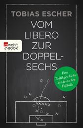 Vom Libero zur Doppelsechs - Eine Taktikgeschichte des deutschen Fußballs