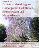 Robert Kopf: Prostata - Behandlung mit Homöopathie, Heilpflanzen, Schüsslersalzen und Naturheilkunde