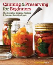 Canning and Preserving for Beginners - The Essential Canning Recipes and Canning Supplies Guide