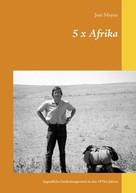 Jost Meyen: 5 x Afrika