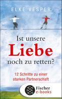 Elke Vesper: Ist unsere Liebe noch zu retten? ★★★★