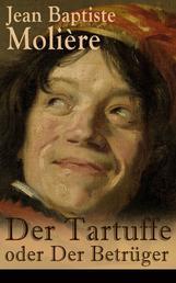 Der Tartuffe oder Der Betrüger - Die revolutionäre Kritik religiösen Heuchlertums und Diktatur