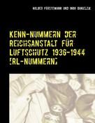 Holger Förstemann: Kenn-Nummern der Reichsanstalt für Luftschutz 1936-1944 [RL-Nummern]