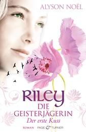 Riley - Die Geisterjägerin - Der erste Kuss - Roman