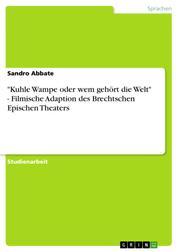 """""""Kuhle Wampe oder wem gehört die Welt"""" - Filmische Adaption des Brechtschen Epischen Theaters"""