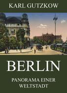 Karl Gutzkow: Berlin - Panorama einer Weltstadt