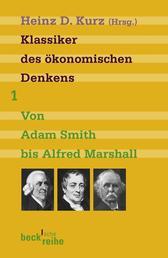 Klassiker des ökonomischen Denkens Band 1 - Von Adam Smith bis Alfred Marschall