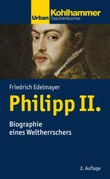 Philipp II. - Biographie eines Weltherrschers