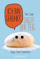 Karl Lauer: Ich bin gerührt, sagte der Teig