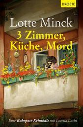 3 Zimmer, Küche, Mord - Eine Ruhrpott-Krimödie mit Loretta Luchs