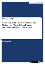 """Diskussion der Konzepte, Chancen und Risiken von """"Trusted Cloud"""" unter Berücksichtigung der IT-Sicherheit"""