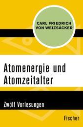 Atomenergie und Atomzeitalter - Zwölf Vorlesungen