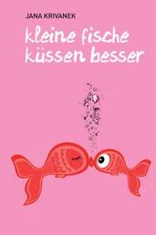 Kleine Fische küssen besser
