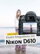 Markus Wäger: Kreativ fotografieren mit Nikon D610