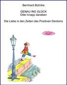 Bernhard Bohnke: GENAU INS GLÜCK - Oder knapp daneben ★★