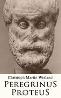 Christoph Martin Wieland: Peregrinus Proteus