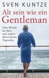 Alt sein wie ein Gentleman - Über Würde im Alter und andere überschätzte Tugenden