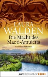 Die Macht des Maori-Amuletts - Neuseelandroman