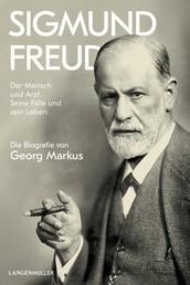 Sigmund Freud - Der Mensch und Arzt. Seine Fälle und sein Leben. Die Biografie von Georg Markus