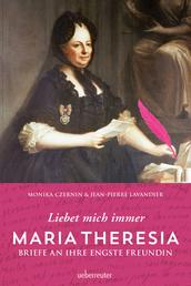 Maria Theresia - Liebet mich immer - Briefe an ihre engste Freundin