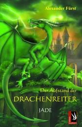 Der Aufstand der Drachenreiter - Jade - Band 3 der Serie Der Aufstand der Drachenreiter